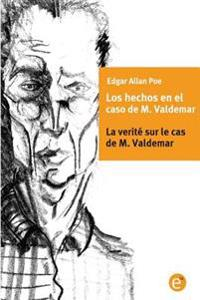Los Hechos En El Caso de M. Valdemar/La Verité Sur Le Cas de M. Valdemar: Edición Bilingüe/Édition Bilingue
