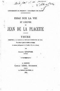 Essai Sur La Vie Et L'Oeuvre de Jean de La Placette