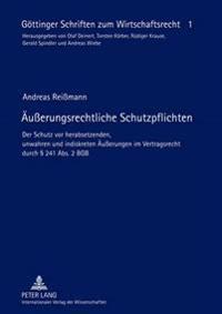 Aeuerungsrechtliche Schutzpflichten: Der Schutz VOR Herabsetzenden, Unwahren Und Indiskreten Aeuerungen Im Vertragsrecht Durch 241 ABS. 2 Bgb