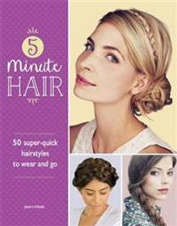 5-minute hair - 50 super-quick hairstyles to wear and go