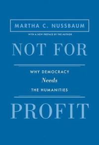 Not for Profit: Why Democracy Needs the Humanities - Updated Edition