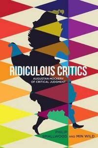 Ridiculous Critics: Augustan Mockery of Critical Judgment