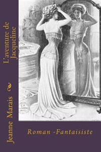L'Aventure de Jacqueline: Roman -Fantaisiste
