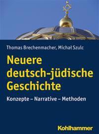 Neuere Deutsch-Judische Geschichte: Konzepte - Narrative - Methoden