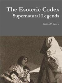The Esoteric Codex: Supernatural Legends