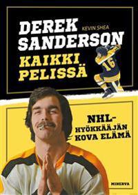 Derek Sanderson - Kaikki pelissä - NHL-hyökkääjän kova elämä