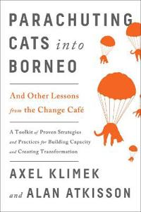 Parachuting Cats Into Borneo: And Other Lessons from the Change Cafe
