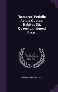 'Homerus' Periclis Aetate Quinam Habitus Sit, Quaeritur. [Signed F.A.P.]