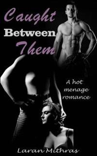 Caught Between Them: A Hot Menage Romance