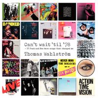 Can't wait 'til '78 : 77 Punk and New Wave songs that changed me