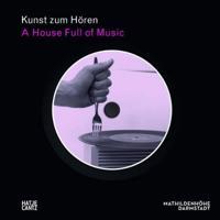 KUNST ZUM HOREN A HOUSE FULL OF MU