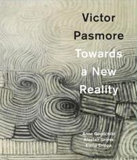 Victor Pasmore: Towards a New Reality