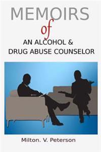 Memoirs of an Alcohol and Drug Abuse Counselor