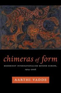 Chimeras of Form: Modernist Internationalism Beyond Europe, 1914-2016