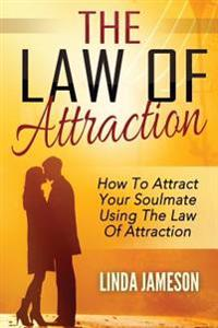 Law of Attraction: How to Attract Your Soulmate Using the Law of Attraction