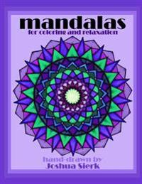 Mandalas for Coloring and Relaxation: Hand-Drawn Mandalas by Joshua Sierk. Mathematically & Creatively Crafted Designs for Children and Adults. a Medi