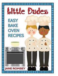 Little Dudes Easy Bake Oven Recipes: 64 Easy Bake Oven Recipes for Boys