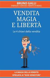 Vendita, Magia E Liberta': La Magia Della Vendita Spiegata AI Non-Venditori