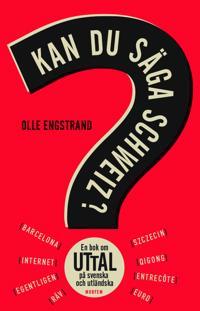 Kan du säga Schweiz? : en bok om uttal på svenska och utländska
