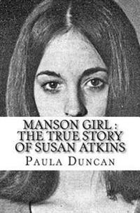 Manson Girl: The True Story of Susan Atkins