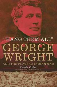 """Hang Them All"": George Wright and the Plateau Indian War, 1858"