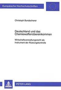 Deutschland Und Das Chemiewaffenuebereinkommen: Wirtschaftsverwaltungsrecht ALS Instrument Der Ruestungskontrolle