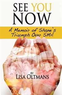 See You Now: A Memoir of Shane's Triumph Over Sma