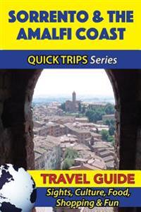 Sorrento & the Amalfi Coast Travel Guide (Quick Trips Series): Sights, Culture, Food, Shopping & Fun