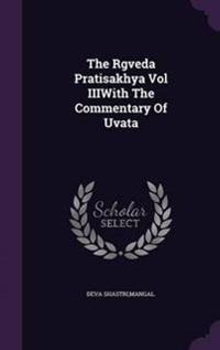 The Rgveda Pratisakhya Vol Iiiwith the Commentary of Uvata