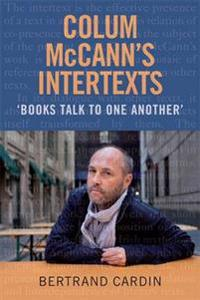 Colum McCann�s Intertexts: Books Talk to One Another