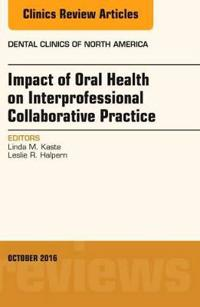 Impact of Oral Health on Interprofessional Collaborative Practice, an Issue of Dental Clinics of North America