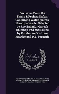 Decisions from the Shahu & Peshwa Daftar. Containing Watan-Patras, Nivad-Patras &c. Selected by Rao Bahadur Ganesh Chimnaji Vad and Edited by Purshotam Vishram Mawjee and D.B. Parasnis