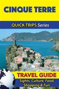 Cinque Terre Travel Guide (Quick Trips Series): Sights, Culture, Food, Shopping & Fun