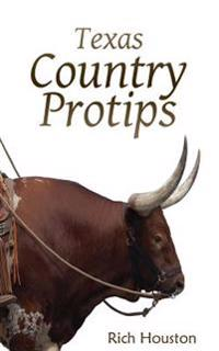 Texas Country Protips: A Layman's Guide to the Common Minutia of Modern Rural Life