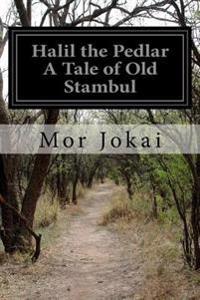 Halil the Pedlar a Tale of Old Stambul