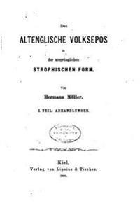 Das Altenglische Volksepos in Der Ursprunglichen Strophischen Form - I. Theil
