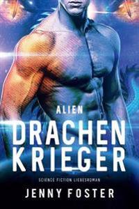 Alien - Drachenkrieger: Science Fiction Liebesroman