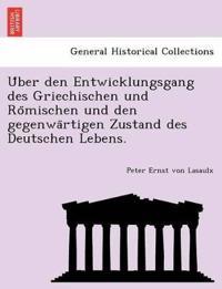U Ber Den Entwicklungsgang Des Griechischen Und Ro Mischen Und Den Gegenwa Rtigen Zustand Des Deutschen Lebens.