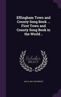 Effingham Town and County Song Book ... First Town and County Song Book in the World ..