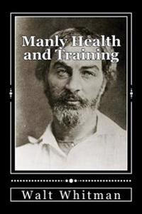 Manly Health and Training: With Off-Hand Hints Toward Their Conditions - New American Edition