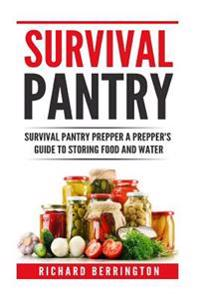 Prepper: Practical Prepping Survival Pantry Prepper a Prepper's Full Guide to Storing Food & Water: Shtf Preppers, Preppers Pan