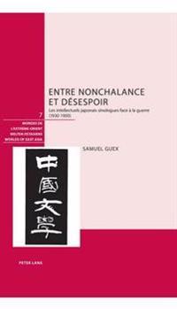 Entre Nonchalance Et Désespoir: Les Intellectuels Japonais Sinologues Face À La Guerre (1930-1950)