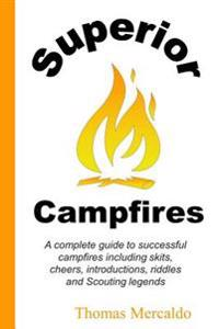 Superior Campfires: A Complete Guide to Succesful Campfires Including Skits, Cheers, Introductions, Riddles and Scouting Legends