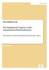 Die Integration Ungarns in Den Europaischen Wirtschaftsraum