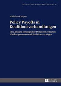 Policy Payoffs in Koalitionsverhandlungen: Eine Analyse Ideologischer Distanzen Zwischen Wahlprogrammen Und Koalitionsvertraegen