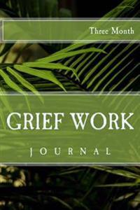 Three Month Grief Journal: With Journaling Tools