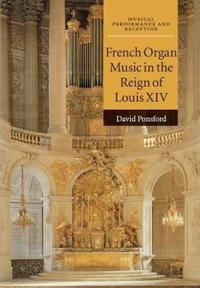 French Organ Music in the Reign of Louis XIV