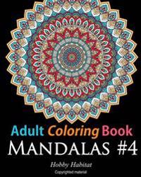 Adult Coloring Book: Mandalas #4: Coloring Book for Adults Featuring 50 High Definition Mandala Designs