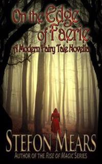 On the Edge of Faerie: A Modern Fairy Tale Novella