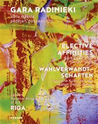 Gara Radinieki / Elective Affinities / Wahlverwandt-Schaften